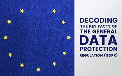GDPR - Decoding The Key Facts Of The General Data Protection Regulation