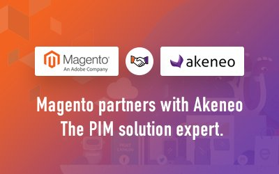 Magento partners with Akeneo -<br>The much-needed strength for Magento.