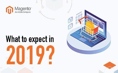 Magento Trends 2019 - What to expect from Magento this year?