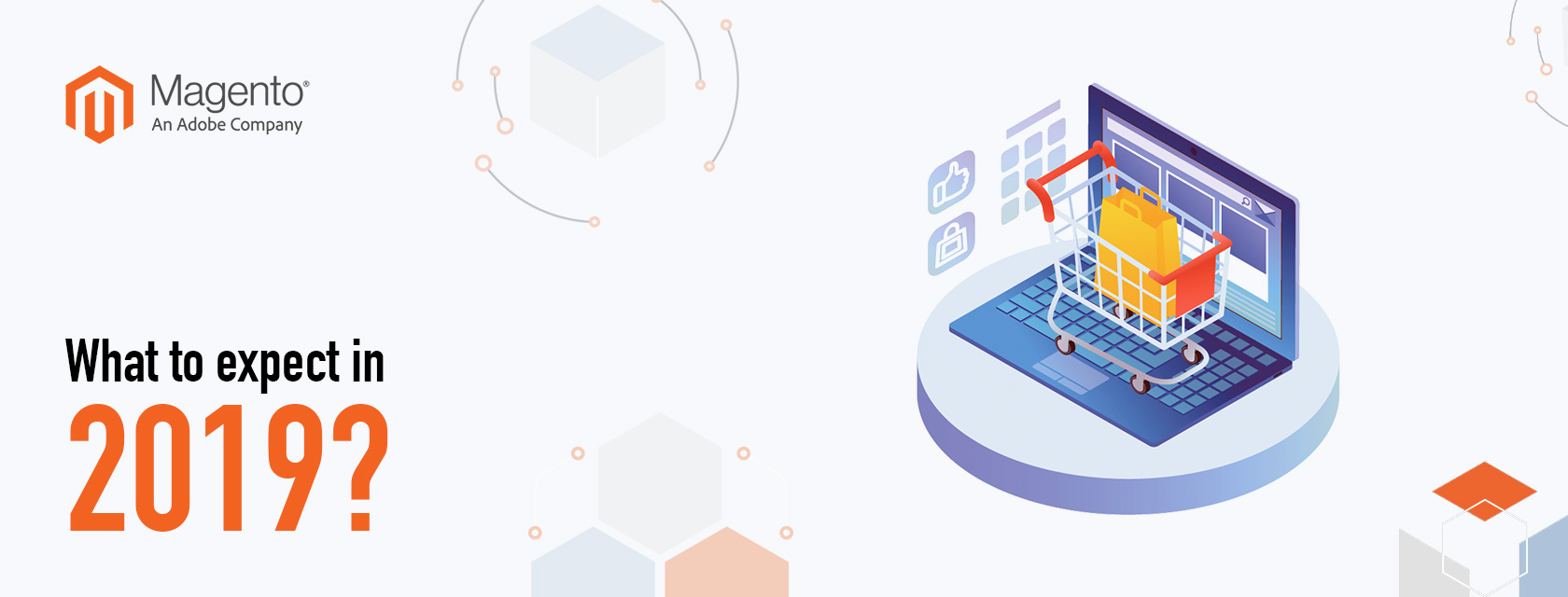Magento Trends 2019 – What to expect from Magento this year?