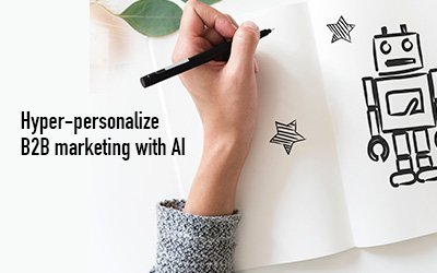 How AI is creating an impact in B2B marketing?