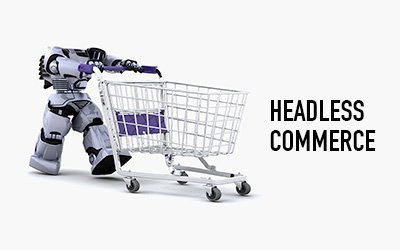 What is headless commerce? Why your business needs it?