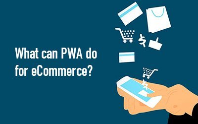 6 reasons why you should build a PWA for your eCommerce website