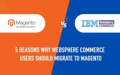 Why should IBM WebSphere Commerce users migrate to Magento Commerce?
