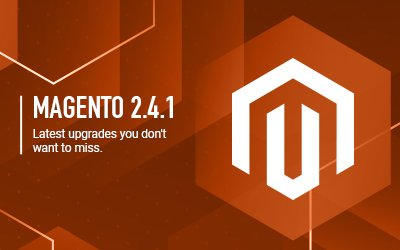 Magento Commerce 2.4.1 - Latest Upgrades you don't want to miss